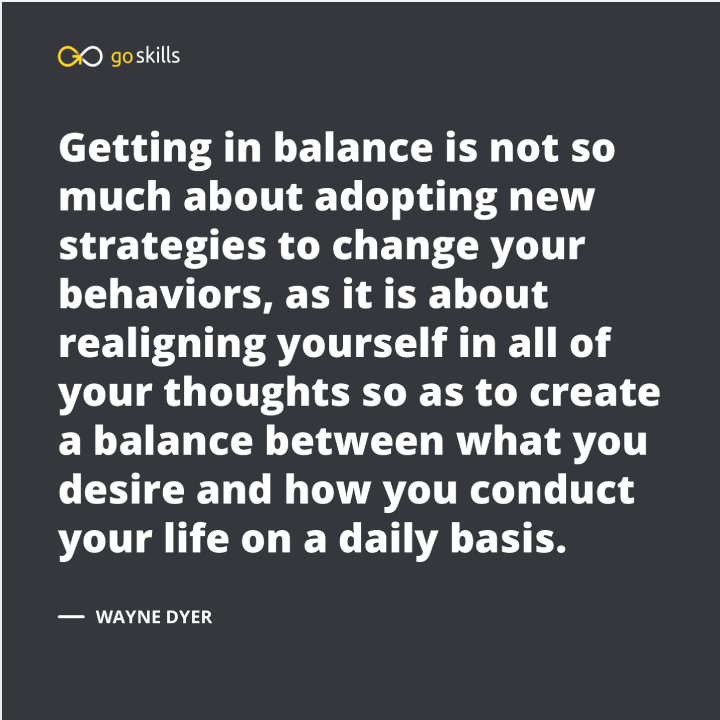 create a balance between what you desire and how you conduct your life on a daily basis.