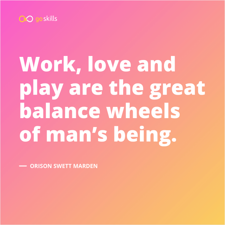 Work, love and play are the great balance wheels of man's being.