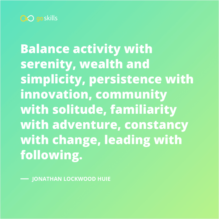 Balance activity with serenity, wealth and simplicity, persistence with innovation