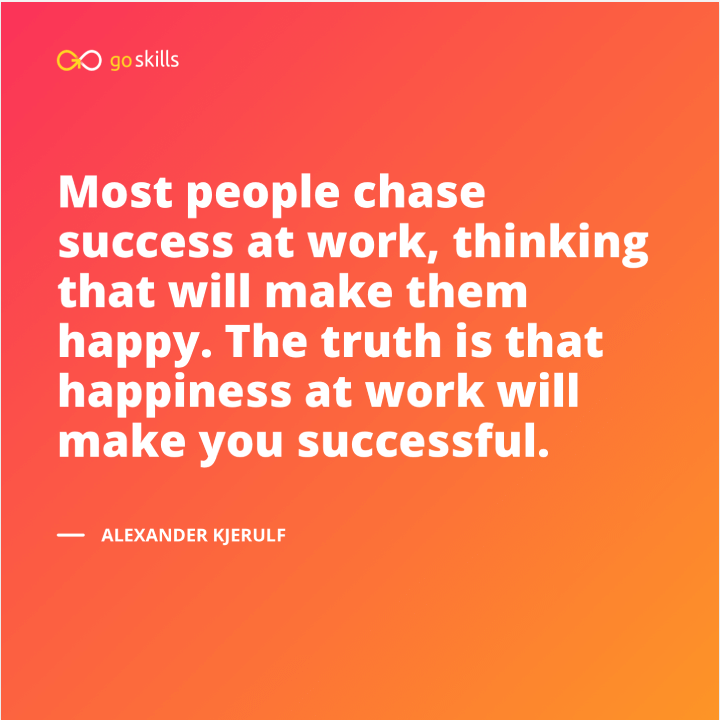 Most people chase success at work, thinking that will make them happy. The truth is that happiness at work will make you successful.