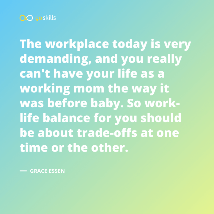 Work-life balance for you should be about trade-offs at one time or the other.