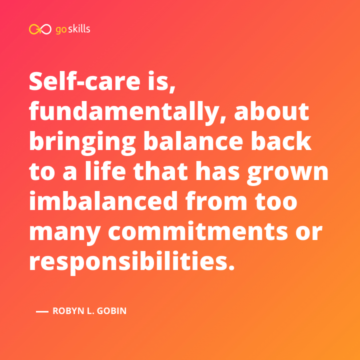 Self-care is, fundamentally, about bringing balance back to a life that has grown imbalanced from too many commitments or responsibilities.