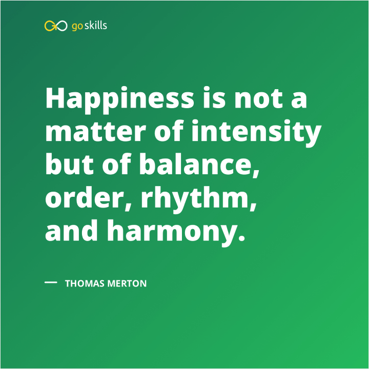 Happiness is not a matter of intensity but of balance, order, rhythm, and harmony.