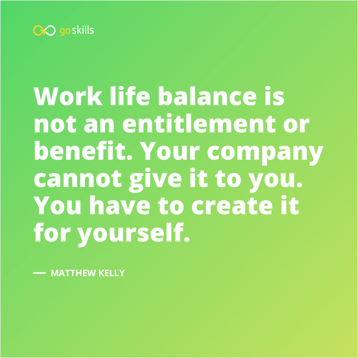 Work life balance is not an entitlement or benefit. Your company cannot give it to you. You have to create it for yourself.