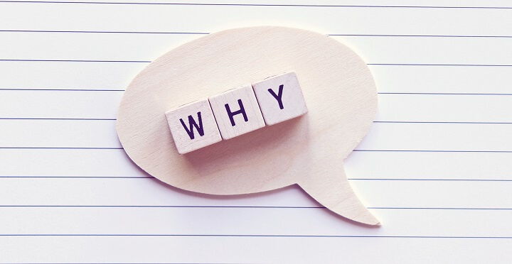 5 Whys - ask why
