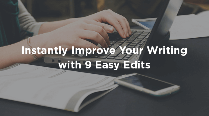 Instantly Improve Your Writing with 9 Easy Edits